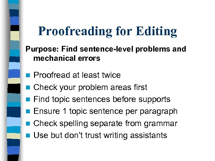 Proofreading for Editing Purpose: Find sentence-level problems and mechanical errors n n n Proofread