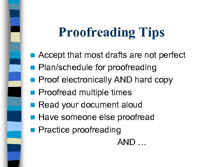 Proofreading Tips n n n n Accept that most drafts are not perfect Plan/schedule