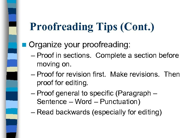 Proofreading Tips (Cont. ) n Organize your proofreading: – Proof in sections. Complete a