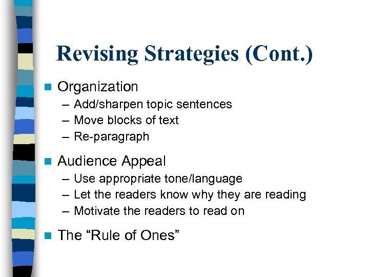 Revising Strategies (Cont. ) n Organization – Add/sharpen topic sentences – Move blocks of