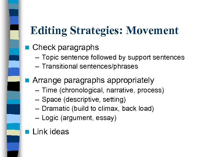 Editing Strategies: Movement n Check paragraphs – Topic sentence followed by support sentences –