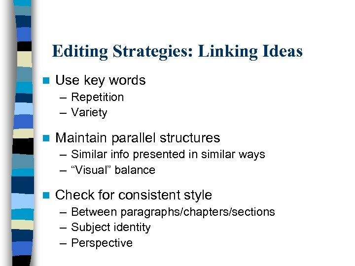 Editing Strategies: Linking Ideas n Use key words – Repetition – Variety n Maintain