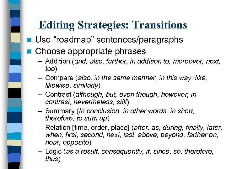 """Editing Strategies: Transitions Use """"roadmap"""" sentences/paragraphs n Choose appropriate phrases n – Addition (and,"""