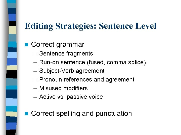 Editing Strategies: Sentence Level n Correct grammar – – – n Sentence fragments Run-on