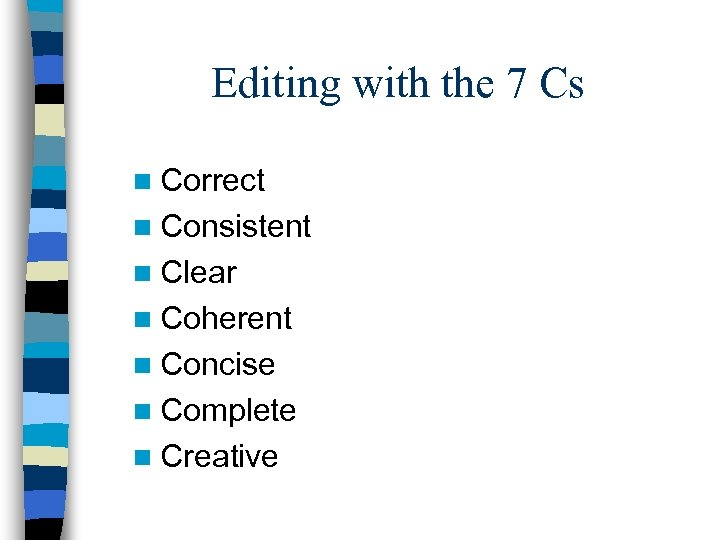 Editing with the 7 Cs n Correct n Consistent n Clear n Coherent n