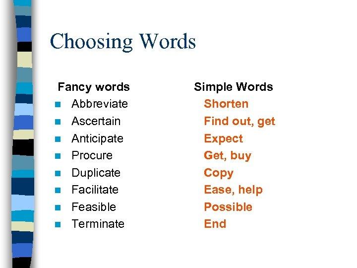 Choosing Words Fancy words n Abbreviate n Ascertain n Anticipate n Procure n Duplicate