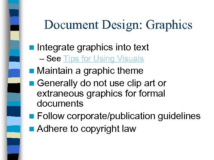 Document Design: Graphics n Integrate graphics into text – See Tips for Using Visuals