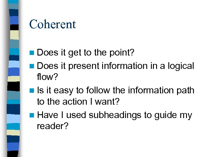 Coherent n Does it get to the point? n Does it present information in