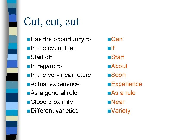Cut, cut n. Has the opportunity to n. In the event that n. Start