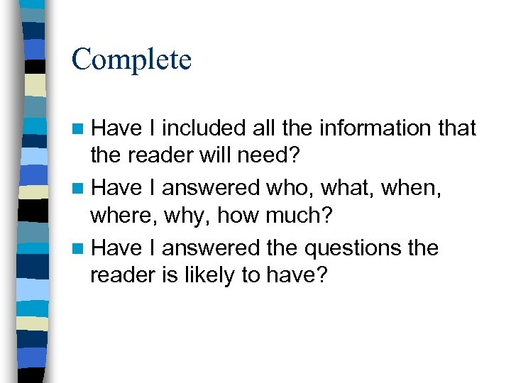 Complete n Have I included all the information that the reader will need? n
