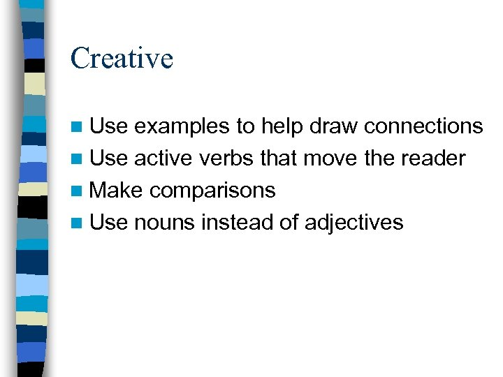Creative n Use examples to help draw connections n Use active verbs that move