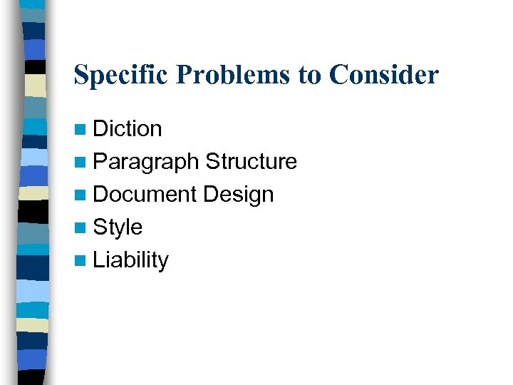 Specific Problems to Consider n Diction n Paragraph Structure n Document Design n Style