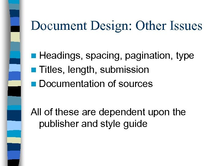 Document Design: Other Issues n Headings, spacing, pagination, type n Titles, length, submission n