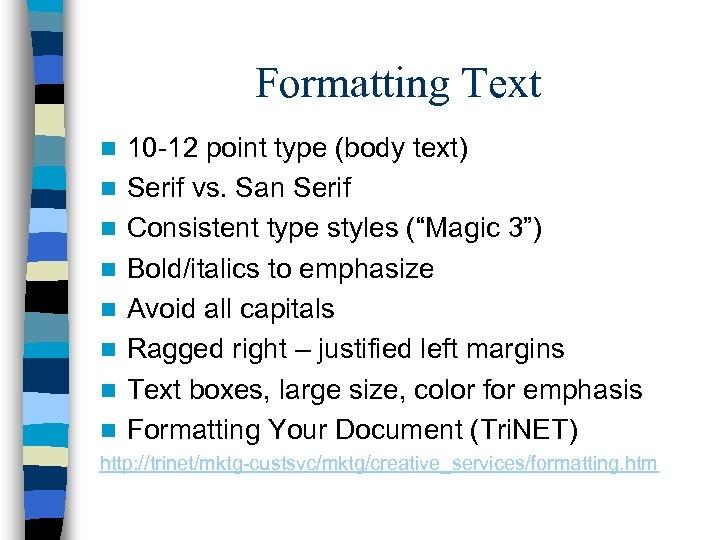 Formatting Text n n n n 10 -12 point type (body text) Serif vs.