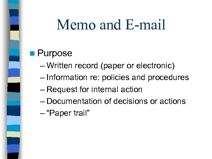 Memo and E-mail n Purpose – Written record (paper or electronic) – Information re: