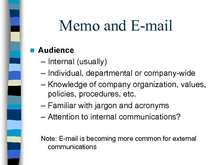 Memo and E-mail n Audience – Internal (usually) – Individual, departmental or company-wide –