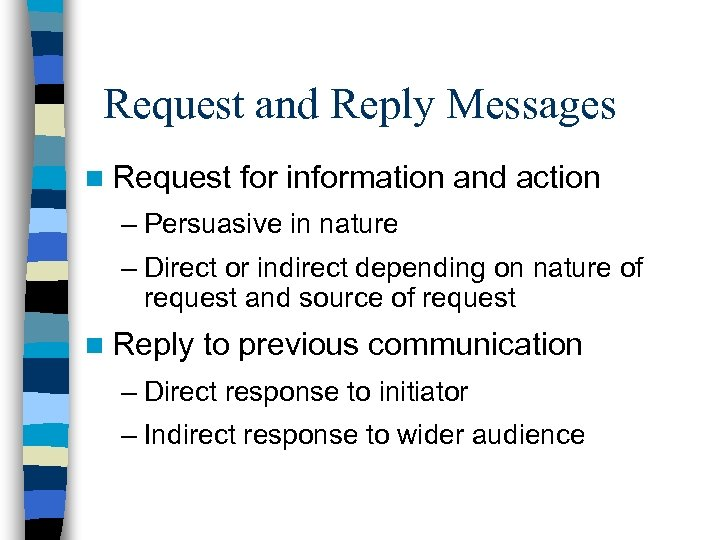 Request and Reply Messages n Request for information and action – Persuasive in nature