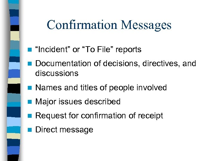 """Confirmation Messages n """"Incident"""" or """"To File"""" reports n Documentation of decisions, directives, and"""