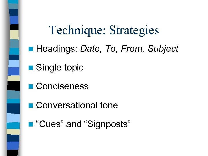 Technique: Strategies n Headings: n Single Date, To, From, Subject topic n Conciseness n
