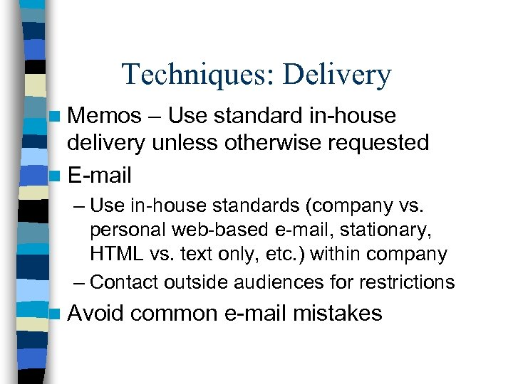 Techniques: Delivery n Memos – Use standard in-house delivery unless otherwise requested n E-mail