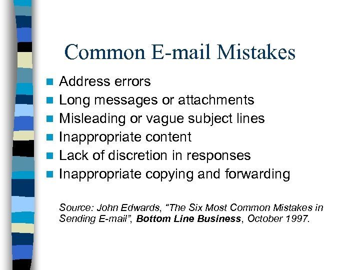 Common E-mail Mistakes n n n Address errors Long messages or attachments Misleading or