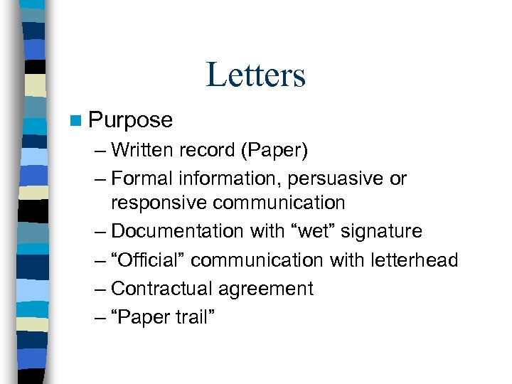 Letters n Purpose – Written record (Paper) – Formal information, persuasive or responsive communication
