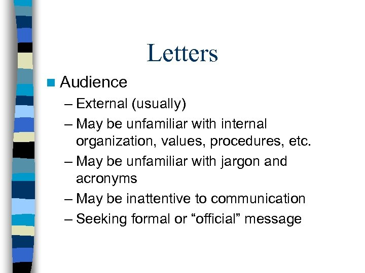 Letters n Audience – External (usually) – May be unfamiliar with internal organization, values,