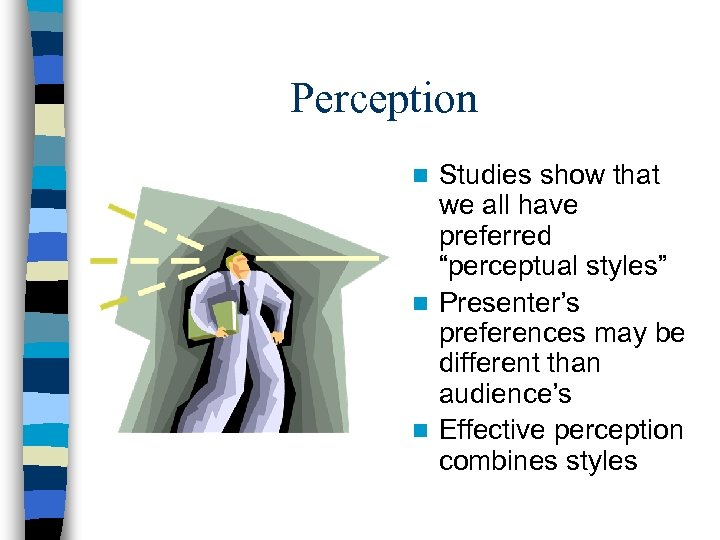 """Perception Studies show that we all have preferred """"perceptual styles"""" n Presenter's preferences may"""