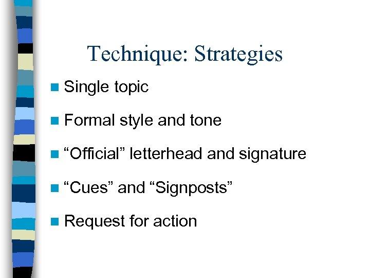 "Technique: Strategies n Single topic n Formal style and tone n ""Official"" n ""Cues"""