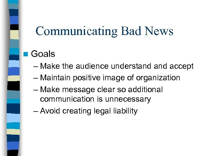 Communicating Bad News n Goals – Make the audience understand accept – Maintain positive