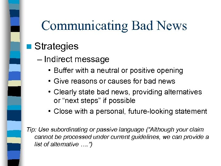Communicating Bad News n Strategies – Indirect message • Buffer with a neutral or