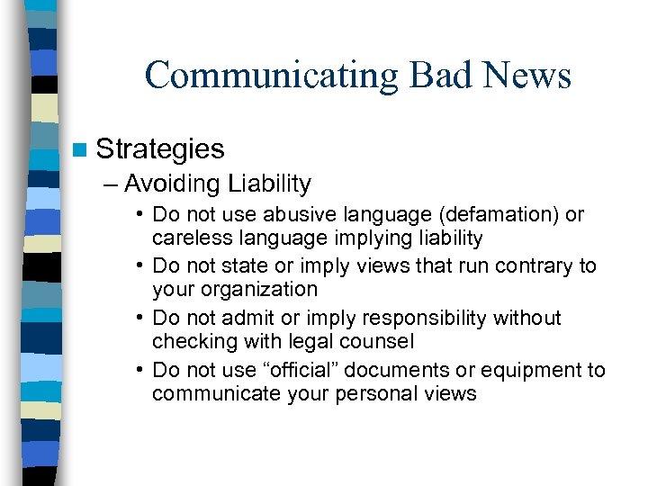 Communicating Bad News n Strategies – Avoiding Liability • Do not use abusive language