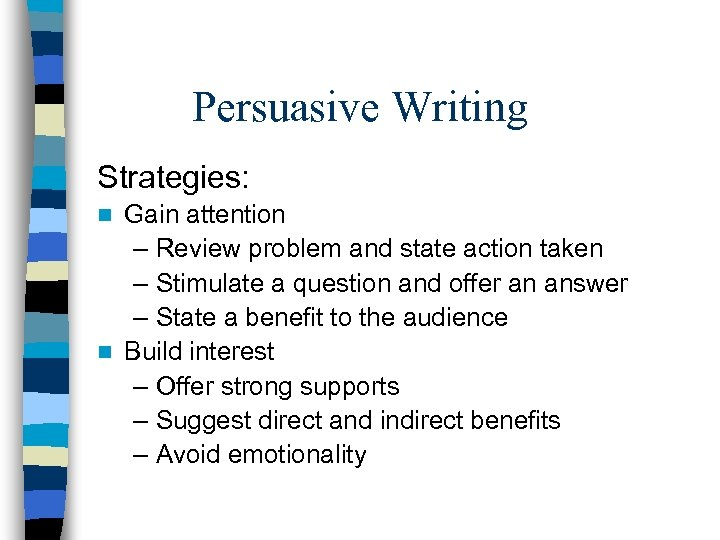 Persuasive Writing Strategies: Gain attention – Review problem and state action taken – Stimulate