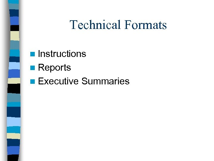 Technical Formats n Instructions n Reports n Executive Summaries