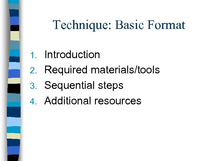 Technique: Basic Format Introduction 2. Required materials/tools 3. Sequential steps 4. Additional resources 1.