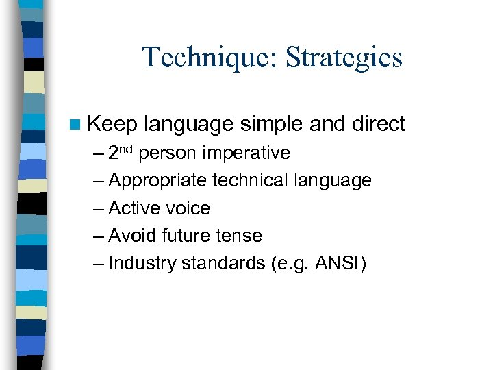 Technique: Strategies n Keep language simple and direct – 2 nd person imperative –