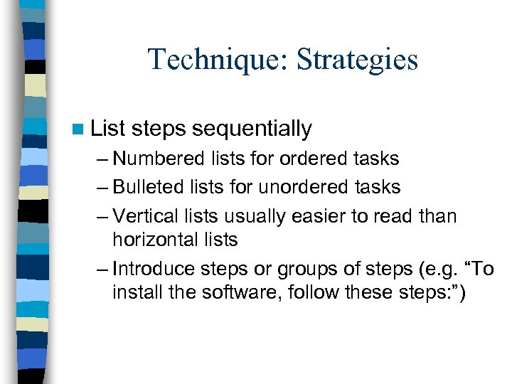 Technique: Strategies n List steps sequentially – Numbered lists for ordered tasks – Bulleted