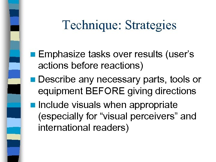Technique: Strategies n Emphasize tasks over results (user's actions before reactions) n Describe any