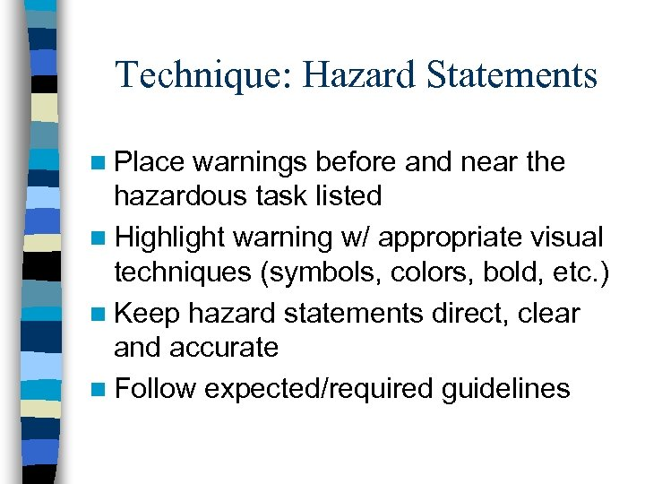 Technique: Hazard Statements n Place warnings before and near the hazardous task listed n