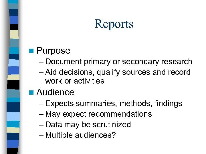 Reports n Purpose – Document primary or secondary research – Aid decisions, qualify sources