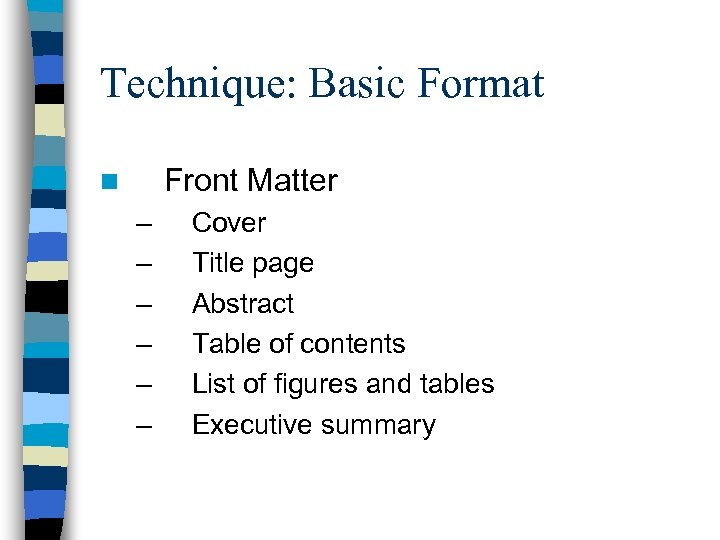 Technique: Basic Format Front Matter n – – – Cover Title page Abstract Table