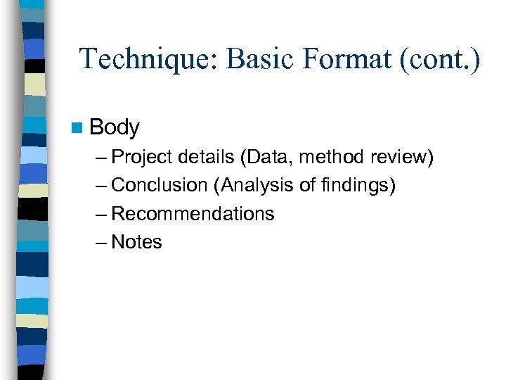 Technique: Basic Format (cont. ) n Body – Project details (Data, method review) –