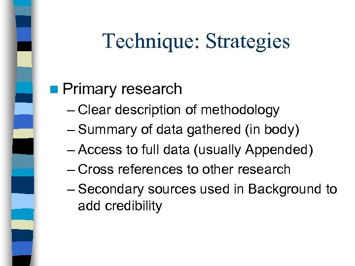 Technique: Strategies n Primary research – Clear description of methodology – Summary of data
