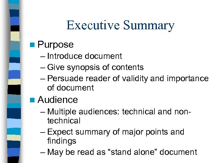 Executive Summary n Purpose – Introduce document – Give synopsis of contents – Persuade