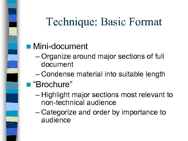Technique: Basic Format n Mini-document – Organize around major sections of full document –