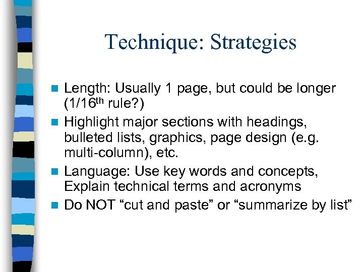 Technique: Strategies Length: Usually 1 page, but could be longer (1/16 th rule? )