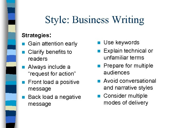 Style: Business Writing Strategies: n Gain attention early n Clarify benefits to readers n