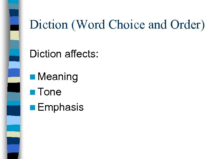 Diction (Word Choice and Order) Diction affects: n Meaning n Tone n Emphasis