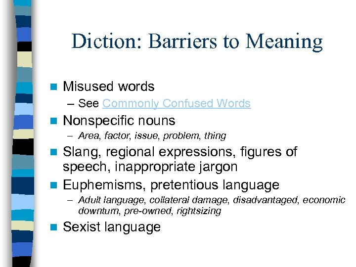 Diction: Barriers to Meaning n Misused words – See Commonly Confused Words n Nonspecific