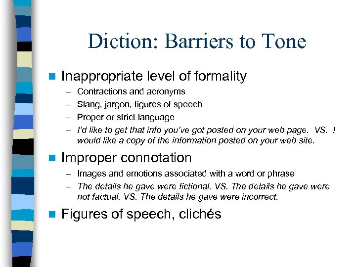 Diction: Barriers to Tone n Inappropriate level of formality – – n Contractions and